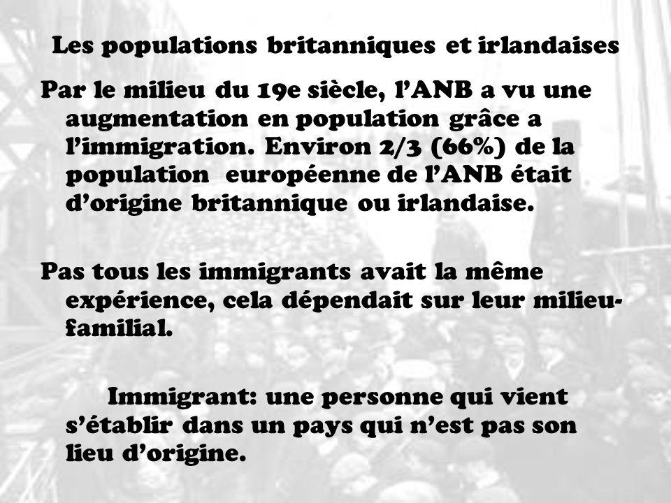 Les populations britanniques et irlandaises Par le milieu du 19e siècle, lANB a vu une augmentation en population grâce a limmigration. Environ 2/3 (6