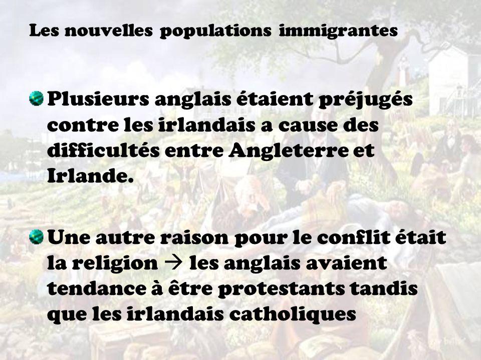 Les nouvelles populations immigrantes Plusieurs anglais étaient préjugés contre les irlandais a cause des difficultés entre Angleterre et Irlande. Une