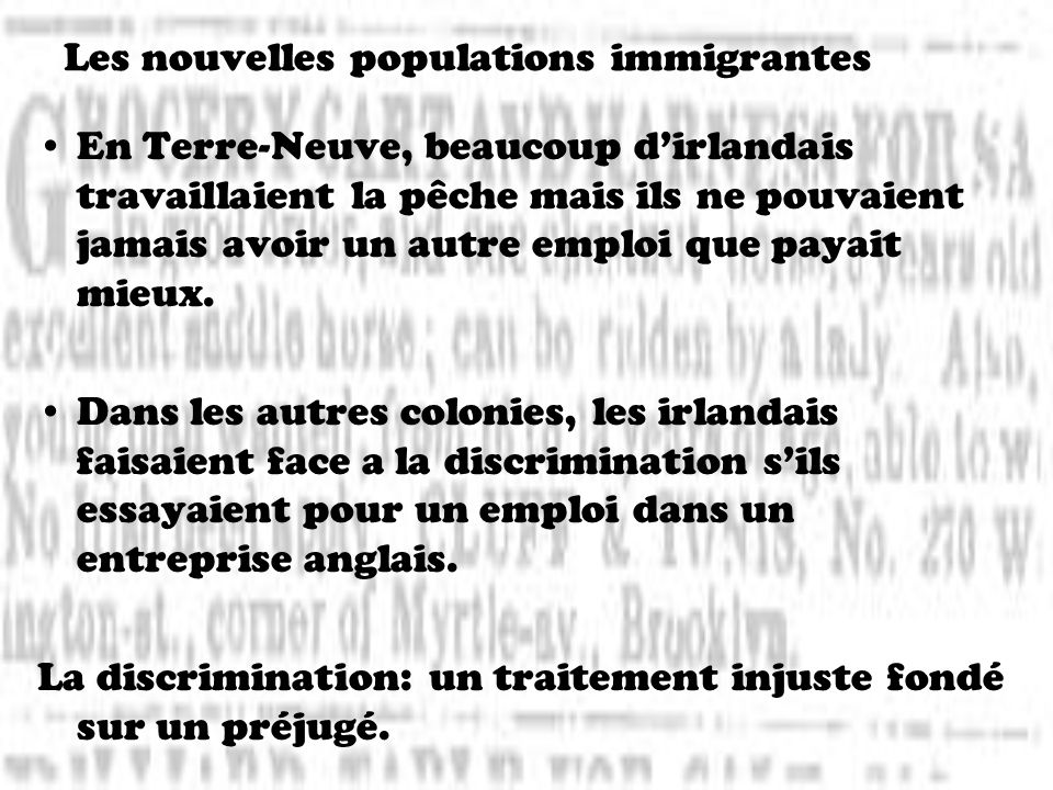 Les nouvelles populations immigrantes En Terre-Neuve, beaucoup dirlandais travaillaient la pêche mais ils ne pouvaient jamais avoir un autre emploi qu