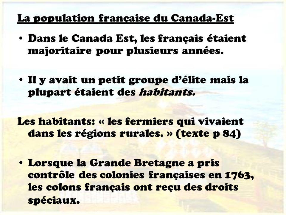 La population française du Canada-Est Dans le Canada Est, les français étaient majoritaire pour plusieurs années. Il y avait un petit groupe délite ma