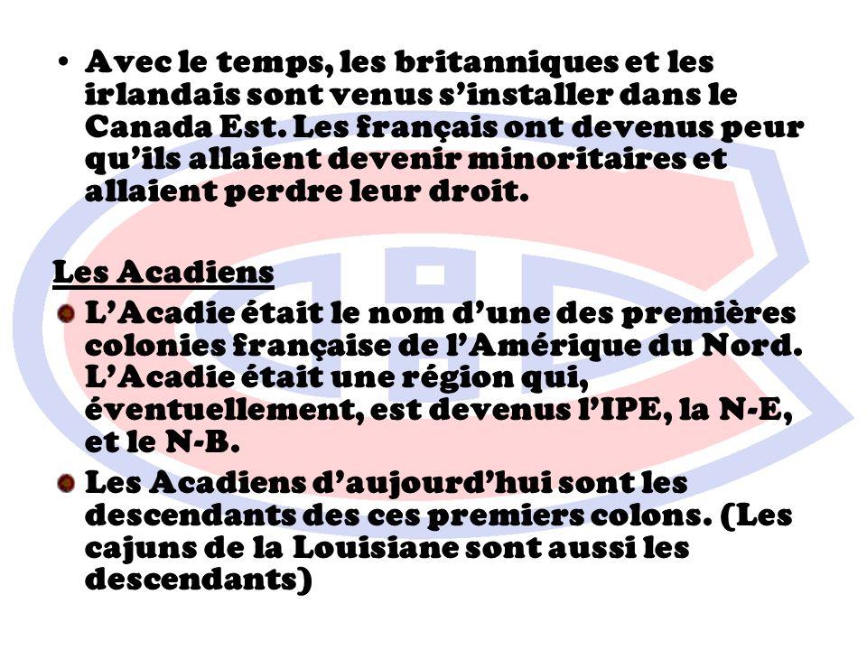 Avec le temps, les britanniques et les irlandais sont venus sinstaller dans le Canada Est. Les français ont devenus peur quils allaient devenir minori