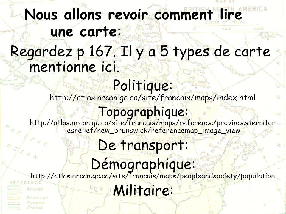 Nous allons revoir comment lire une carte: Regardez p 167. Il y a 5 types de carte mentionne ici. Politique: http://atlas.nrcan.gc.ca/site/francais/ma