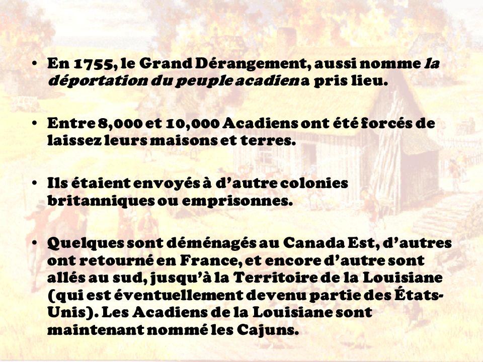 En 1755, le Grand Dérangement, aussi nomme la déportation du peuple acadien a pris lieu. Entre 8,000 et 10,000 Acadiens ont été forcés de laissez leur