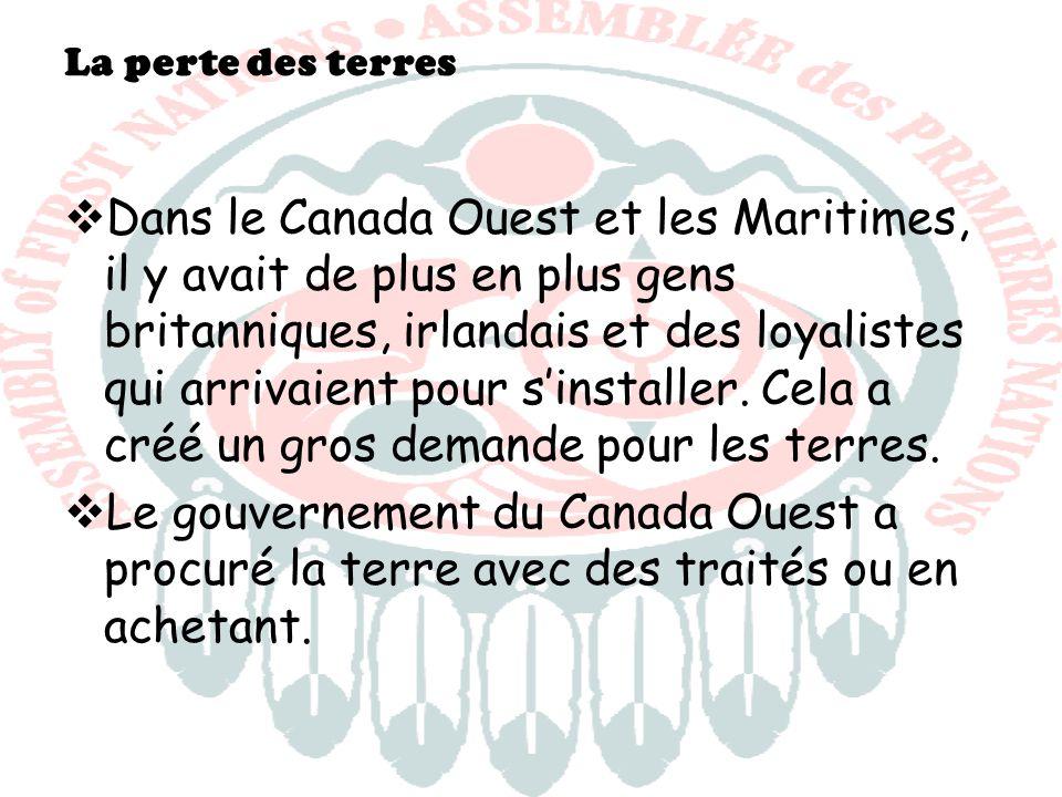 La perte des terres Dans le Canada Ouest et les Maritimes, il y avait de plus en plus gens britanniques, irlandais et des loyalistes qui arrivaient po