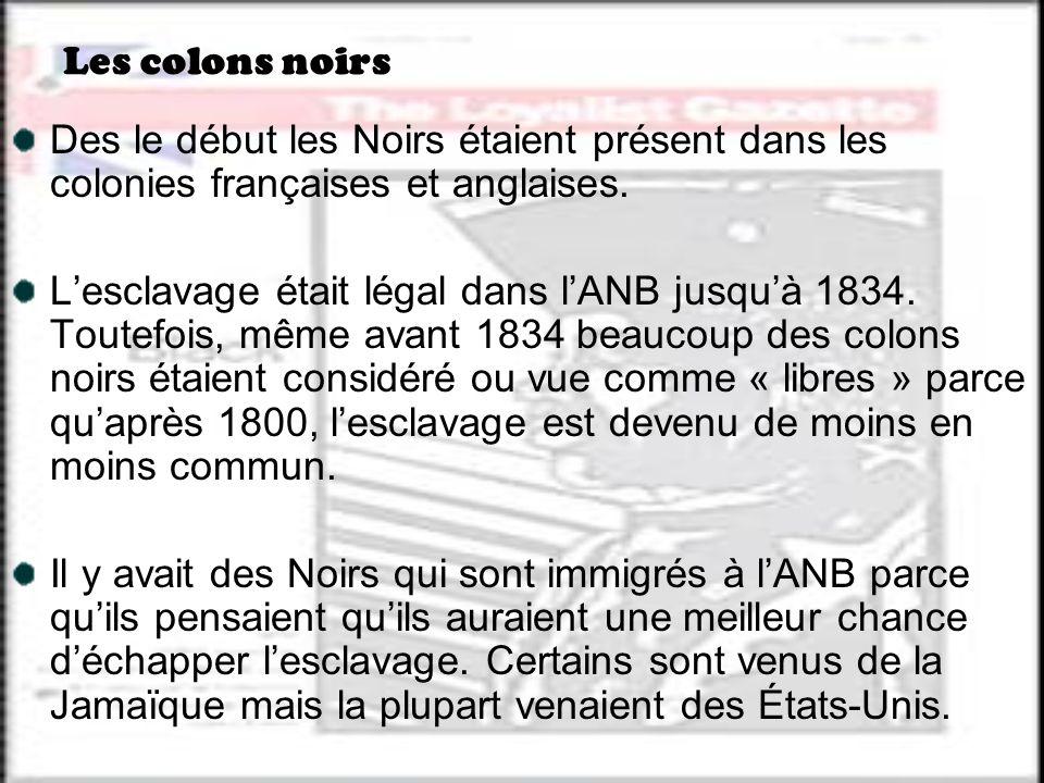 Les colons noirs Des le début les Noirs étaient présent dans les colonies françaises et anglaises. Lesclavage était légal dans lANB jusquà 1834. Toute