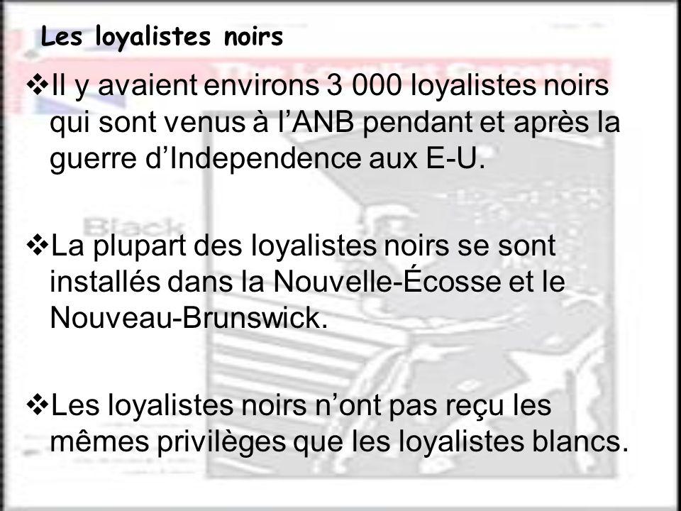 Les loyalistes noirs Il y avaient environs 3 000 loyalistes noirs qui sont venus à lANB pendant et après la guerre dIndependence aux E-U. La plupart d