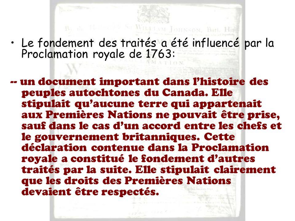 Le fondement des traités a été influencé par la Proclamation royale de 1763: -- un document important dans lhistoire des peuples autochtones du Canada