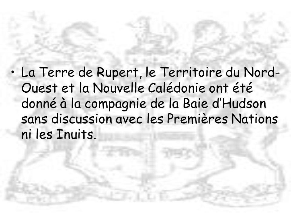 La Terre de Rupert, le Territoire du Nord- Ouest et la Nouvelle Calédonie ont été donné à la compagnie de la Baie dHudson sans discussion avec les Pre
