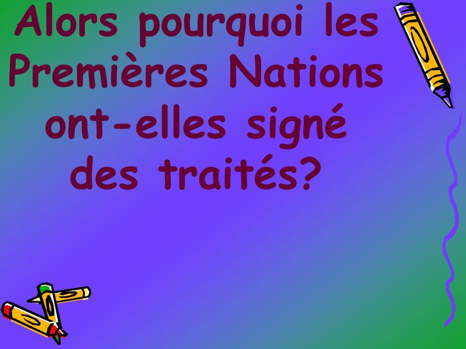 Alors pourquoi les Premières Nations ont-elles signé des traités?