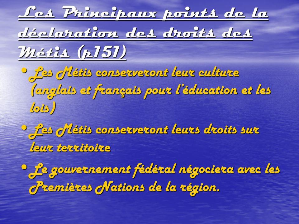 Les Principaux points de la déclaration des droits des Métis (p151) Les Métis conserveront leur culture (anglais et français pour léducation et les lo