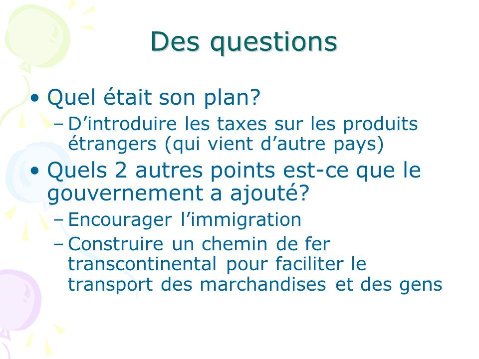 Des questions Quel était son plan? –Dintroduire les taxes sur les produits étrangers (qui vient dautre pays) Quels 2 autres points est-ce que le gouve