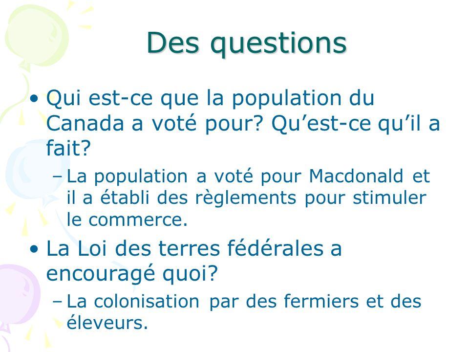 Des questions Qui est-ce que la population du Canada a voté pour? Quest-ce quil a fait? –La population a voté pour Macdonald et il a établi des règlem
