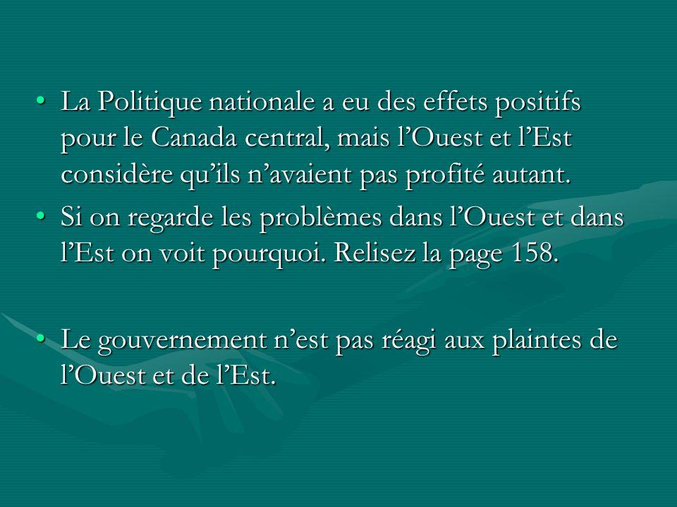 La Politique nationale a eu des effets positifs pour le Canada central, mais lOuest et lEst considère quils navaient pas profité autant.La Politique n