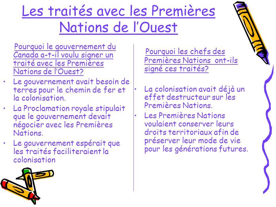 Les traités avec les Premières Nations de lOuest Pourquoi le gouvernement du Canada a-t-il voulu signer un traité avec les Premières Nations de lOuest