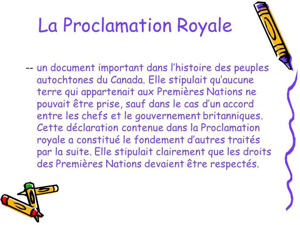 La Proclamation Royale -- un document important dans lhistoire des peuples autochtones du Canada. Elle stipulait quaucune terre qui appartenait aux Pr