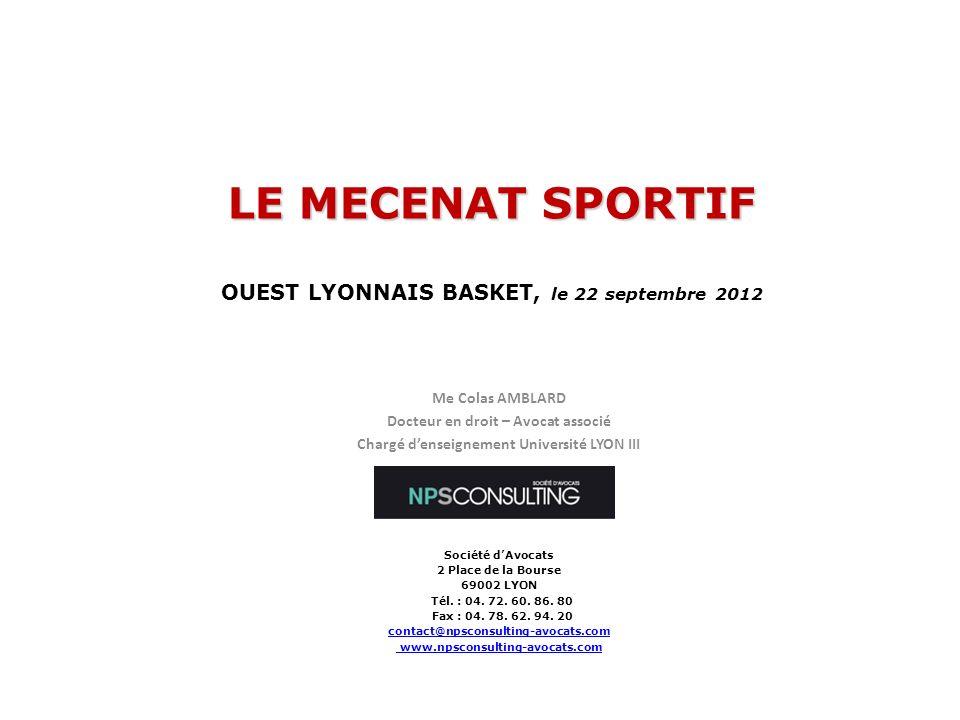 CHIFFRES CLES SUR LE MECENAT En 2011 : près dun tiers des entreprises françaises engagées dans le mécénat, soit environ 40 000 entreprises (35 000 en 2010) Budget du mécénat dentreprise : 1,9 milliard PME : 93 % des mécènes Budget du mécénat sportif : 39 % du budget total du mécénat : 741 millions en 2011 (Source : ADMICAL.ORG) 09/05/20122