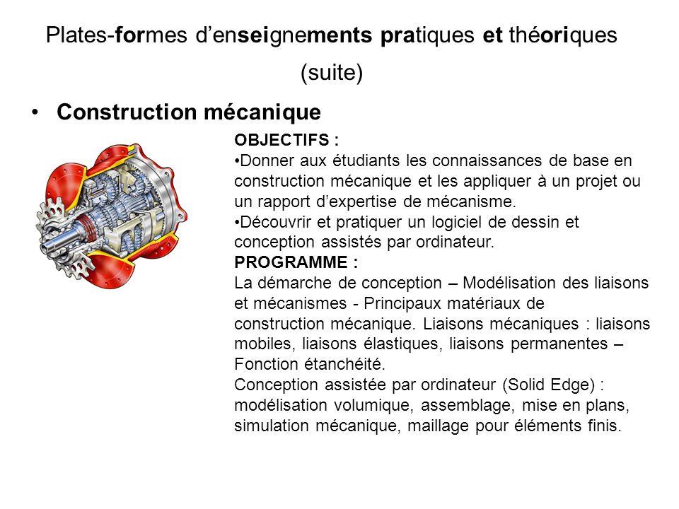 Construction mécanique Plates-formes denseignements pratiques et théoriques (suite) OBJECTIFS : Donner aux étudiants les connaissances de base en cons