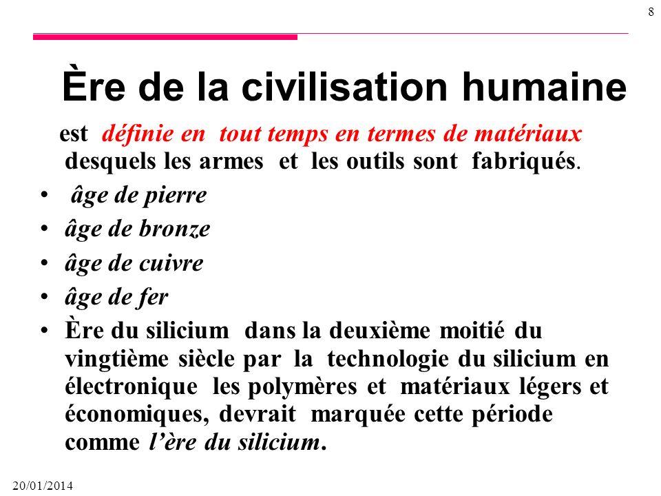 20/01/2014 8 Ère de la civilisation humaine est définie en tout temps en termes de matériaux desquels les armes et les outils sont fabriqués.