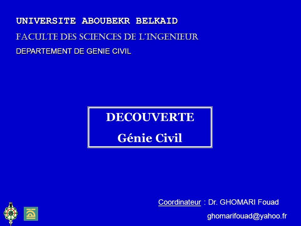 DECOUVERTE Génie Civil UNIVERSITE ABOUBEKR BELKAID FACULTE DES SCIENCES DE LINGENIEUR DEPARTEMENT DE GENIE CIVIL Coordinateur : Dr.