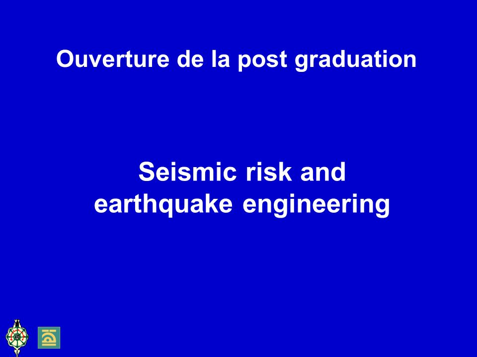 Ouverture de la post graduation Seismic risk and earthquake engineering