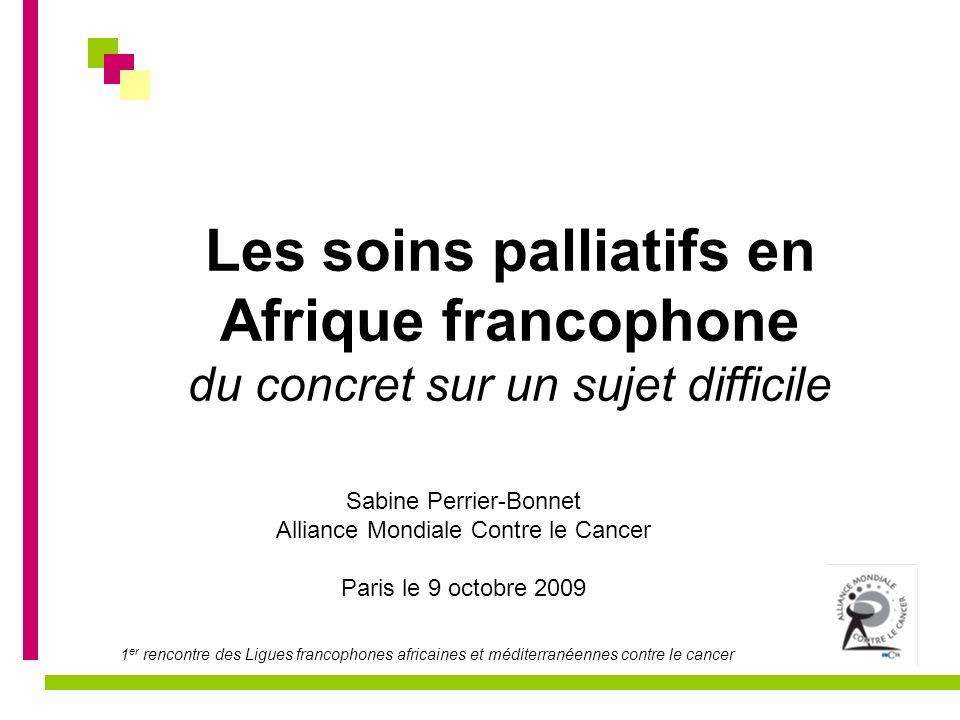 1 er rencontre des Ligues francophones africaines et méditerranéennes contre le cancer Quelques pistes de réflexions et de travail à promouvoir en faveur des soins palliatifs