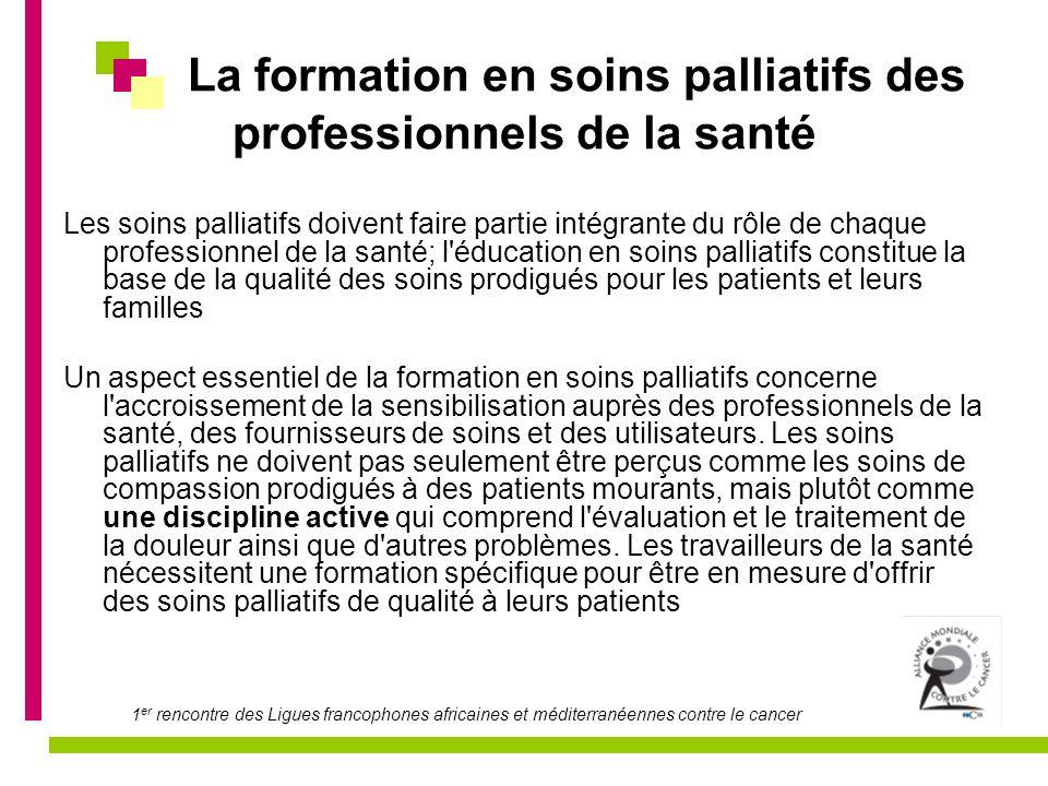 1 er rencontre des Ligues francophones africaines et méditerranéennes contre le cancer La formation en soins palliatifs des professionnels de la santé