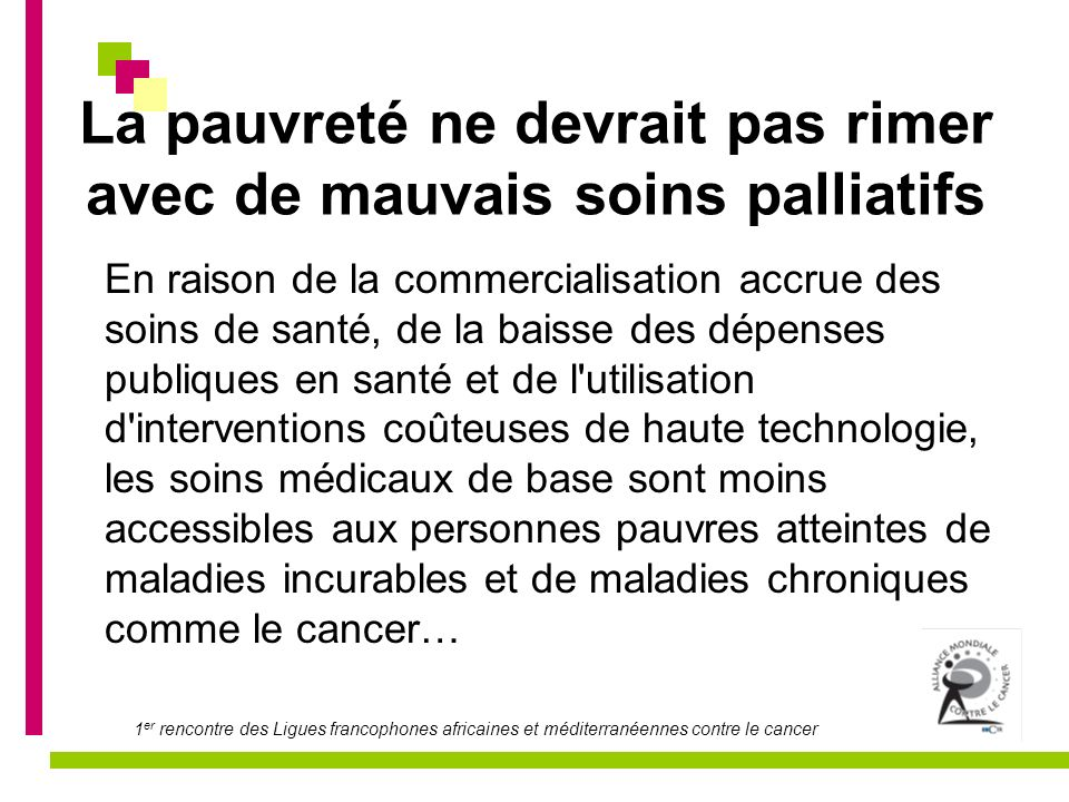 Actions de lAMCC 2.Formation du personnel médical au Burkina Faso (programme 2007-2009) Questions de médecins burkinabés Comment développer l offre et l accès aux soins, améliorer la qualité de vie et des soins pour les personnes atteintes de maladies incurables, et surtout le cancer.