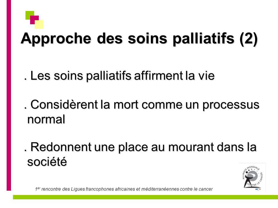 1 er rencontre des Ligues francophones africaines et méditerranéennes contre le cancer Approche des soins palliatifs (2). Les soins palliatifs affirme