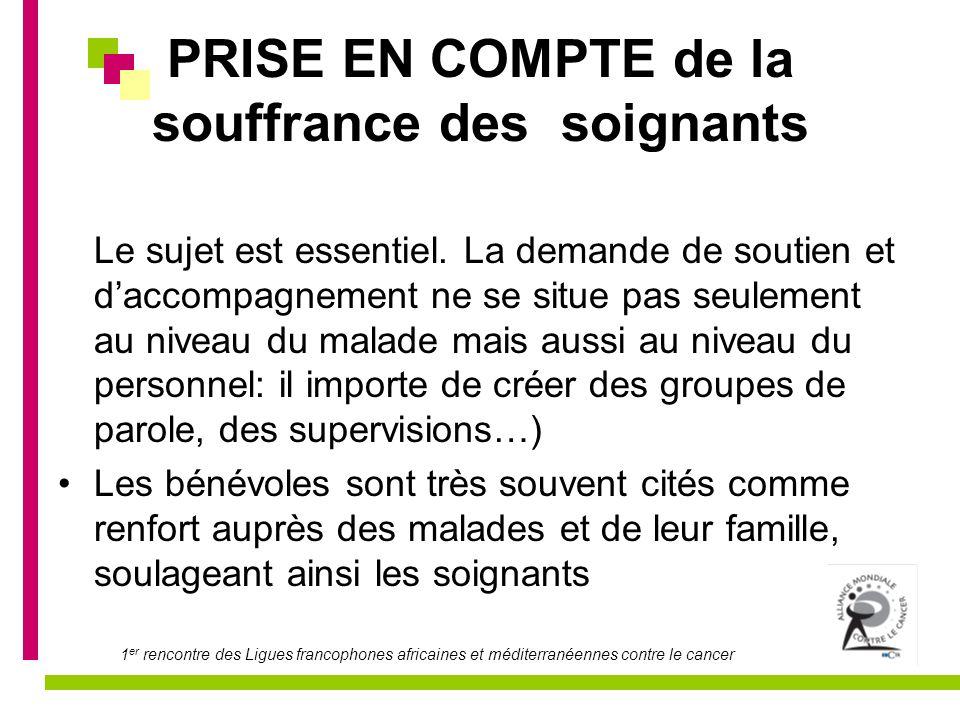 1 er rencontre des Ligues francophones africaines et méditerranéennes contre le cancer PRISE EN COMPTE de la souffrance des soignants Le sujet est ess