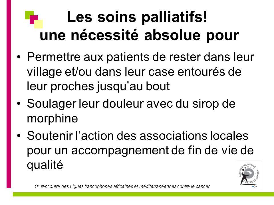 1 er rencontre des Ligues francophones africaines et méditerranéennes contre le cancer Les soins palliatifs! une nécessité absolue pour Permettre aux