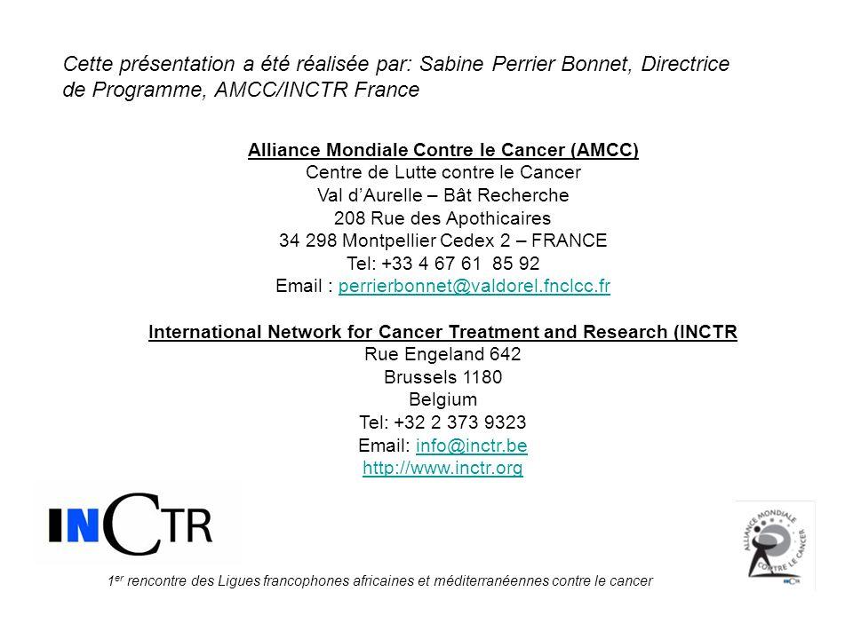 1 er rencontre des Ligues francophones africaines et méditerranéennes contre le cancer Cette présentation a été réalisée par: Sabine Perrier Bonnet, D