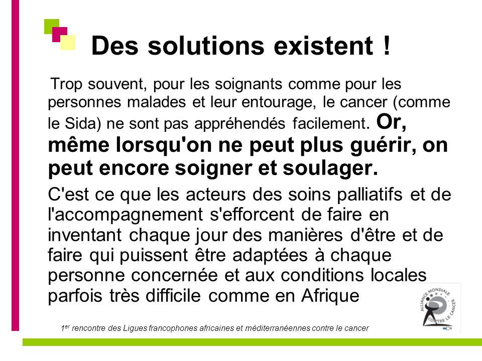 1 er rencontre des Ligues francophones africaines et méditerranéennes contre le cancer Des solutions existent ! Trop souvent, pour les soignants comme