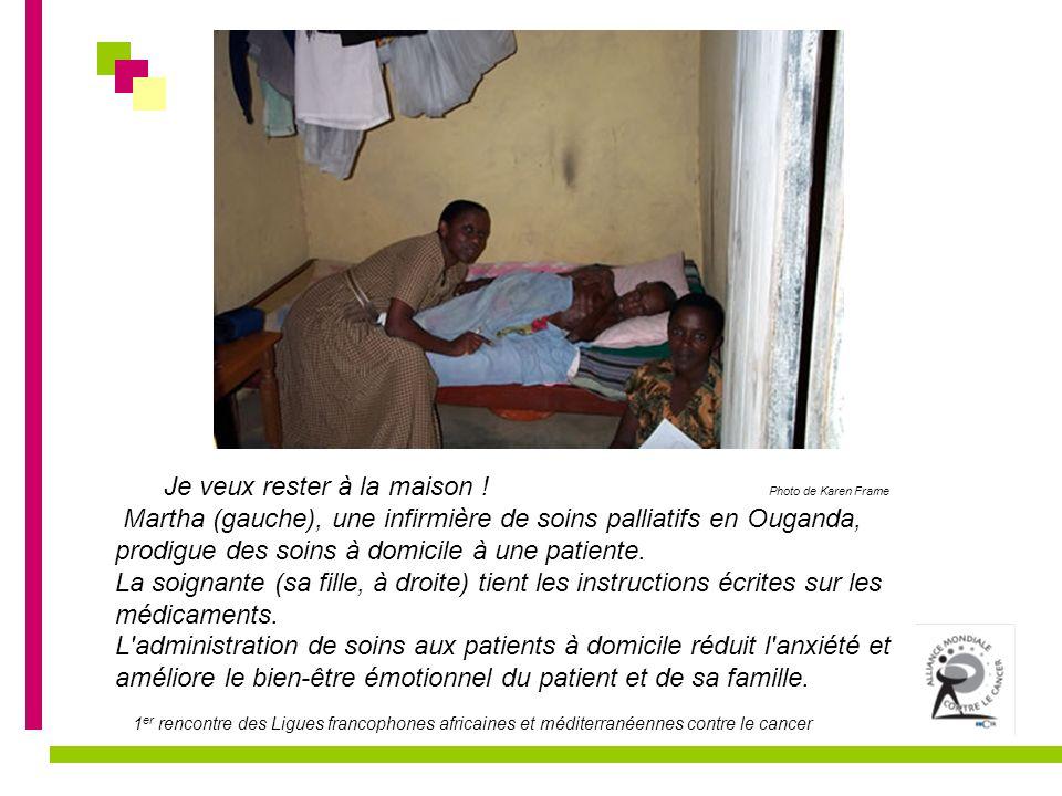 1 er rencontre des Ligues francophones africaines et méditerranéennes contre le cancer Je veux rester à la maison ! Photo de Karen Frame Martha (gauch