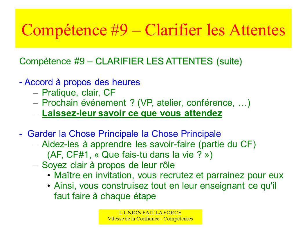 Compétence #9 – Clarifier les Attentes L'UNION FAIT LA FORCE Vitesse de la Confiance - Compétences CLARIFIER LES ATTENTES (suite) Compétence #9 – CLAR
