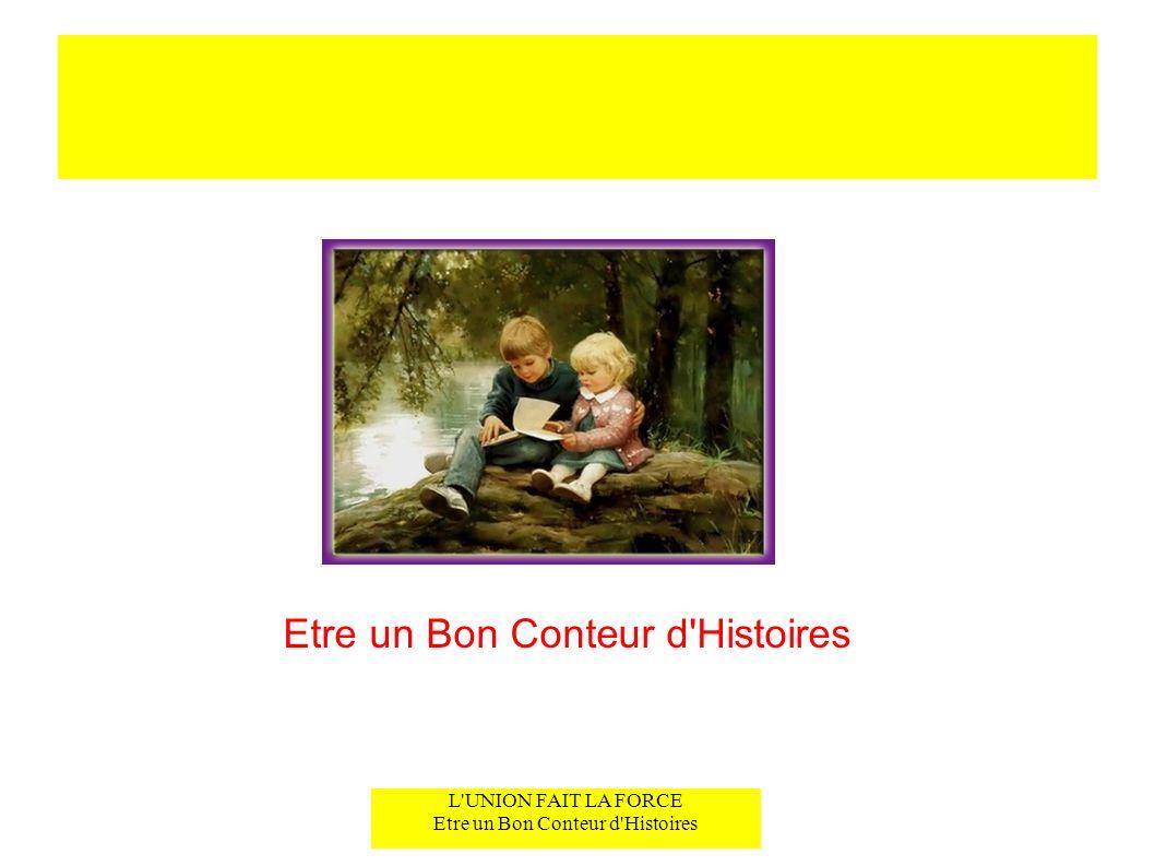 L UNION FAIT LA FORCE Etre un Bon Conteur d Histoires Etre un Bon Conteur d Histoires