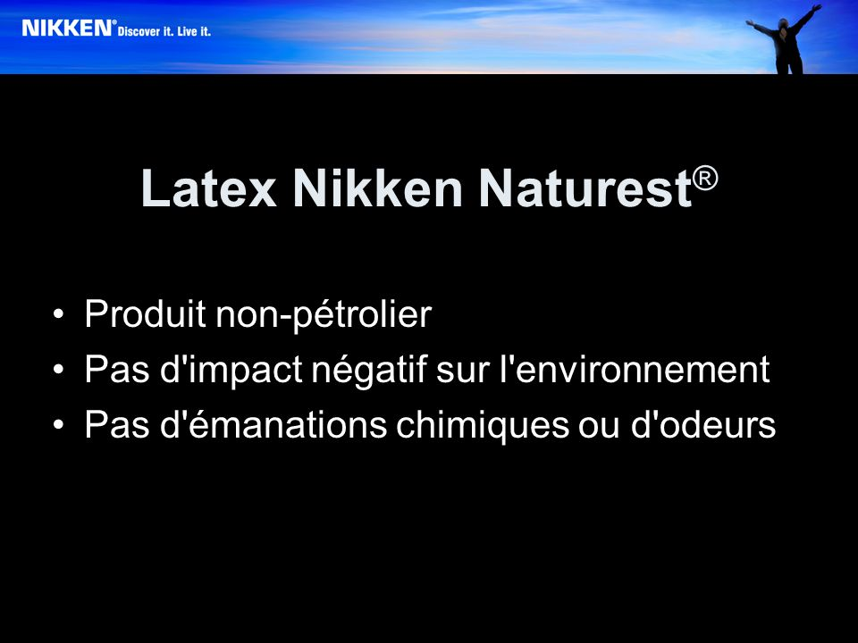 Latex Nikken Naturest ® Produit non-pétrolier Pas d impact négatif sur l environnement Pas d émanations chimiques ou d odeurs