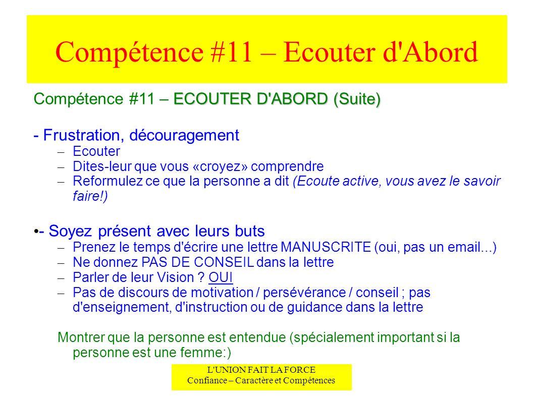 Compétence #11 – Ecouter d'Abord L'UNION FAIT LA FORCE Confiance – Caractère et Compétences ECOUTER D'ABORD (Suite) Compétence #11 – ECOUTER D'ABORD (