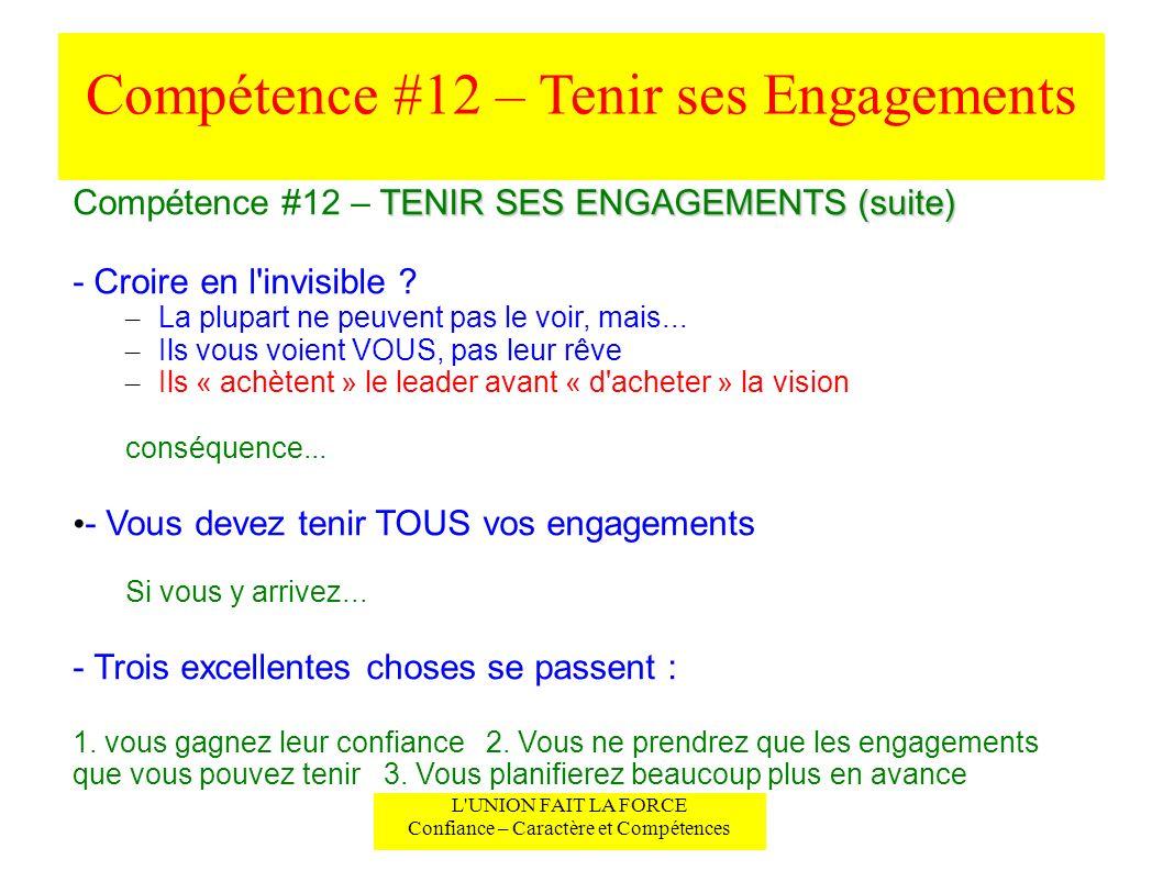 Compétence #12 – Tenir ses Engagements L'UNION FAIT LA FORCE Confiance – Caractère et Compétences TENIR SES ENGAGEMENTS (suite) Compétence #12 – TENIR