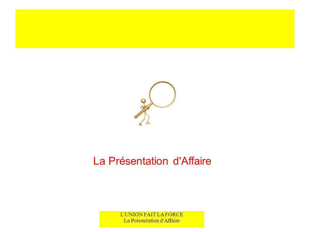 L'UNION FAIT LA FORCE La Présentation d'Affaire La Présentation d'Affaire
