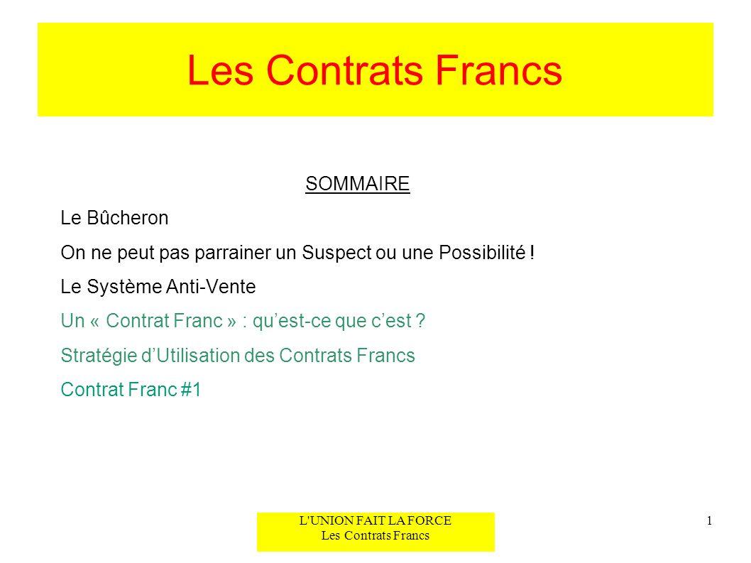Les Contrats Francs SOMMAIRE Le Bûcheron On ne peut pas parrainer un Suspect ou une Possibilité ! Le Système Anti-Vente Un « Contrat Franc » : quest-c