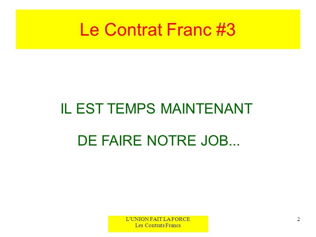 Le Contrat Franc #3 2L'UNION FAIT LA FORCE Les Contrats Francs IL EST TEMPS MAINTENANT DE FAIRE NOTRE JOB...