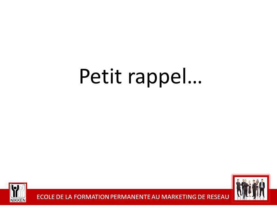 ECOLE DE LA FORMATION PERMANENTE AU MARKETING DE RESEAU Petit rappel…