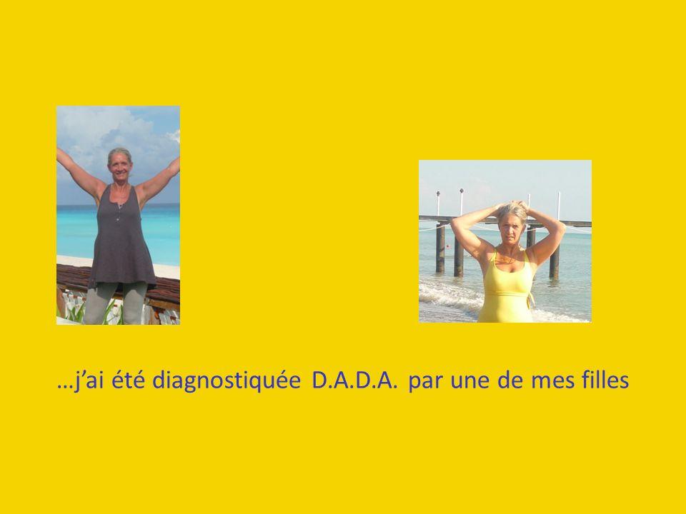 …jai été diagnostiquée D.A.D.A. par une de mes filles