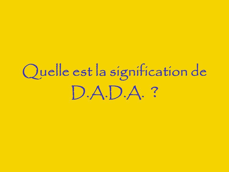 Quelle est la signification de D.A.D.A. ?