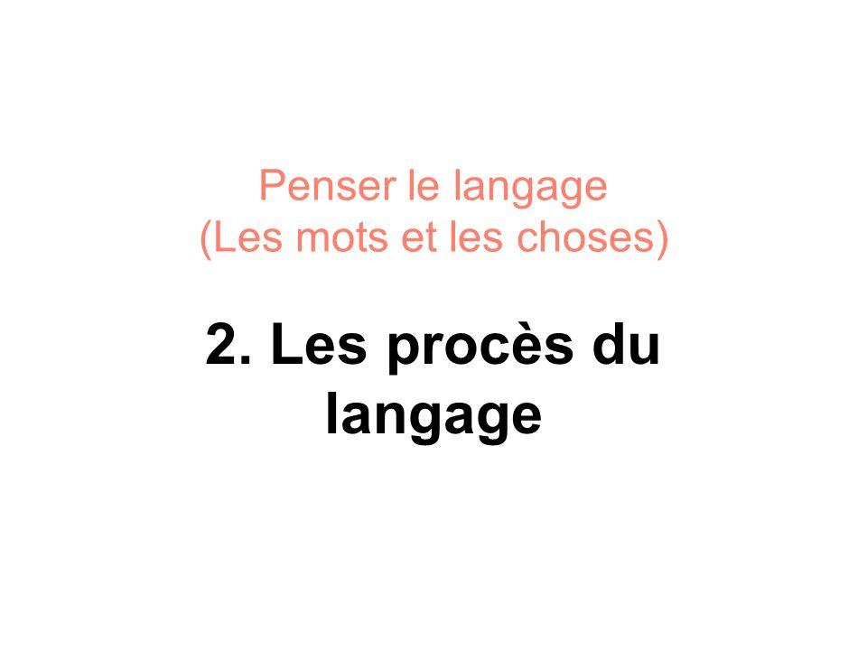 Penser le langage (Les mots et les choses) 2. Les procès du langage