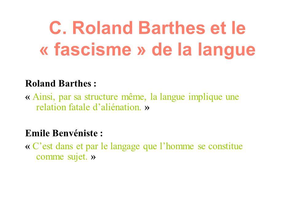 C. Roland Barthes et le « fascisme » de la langue Roland Barthes : « Ainsi, par sa structure même, la langue implique une relation fatale daliénation.