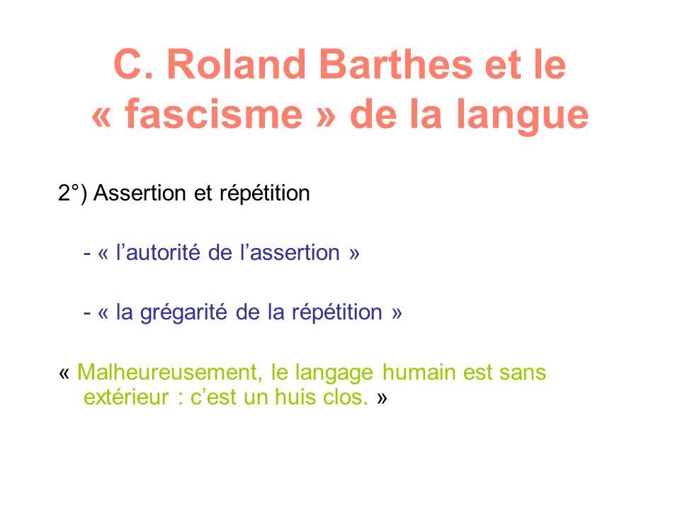 C. Roland Barthes et le « fascisme » de la langue 2°) Assertion et répétition - « lautorité de lassertion » - « la grégarité de la répétition » « Malh