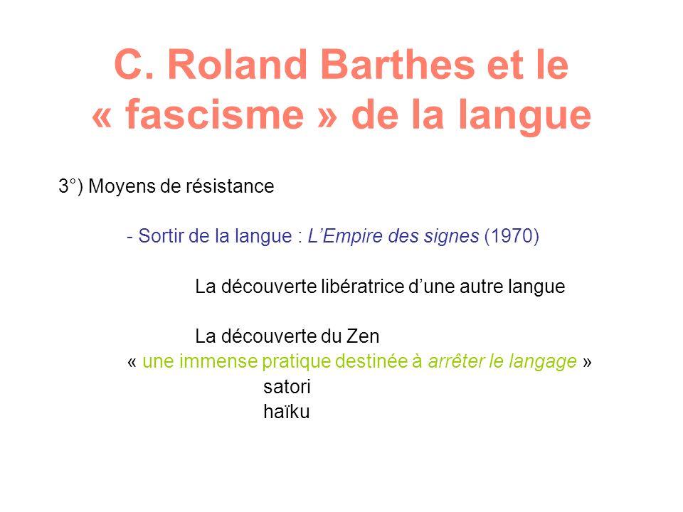 C. Roland Barthes et le « fascisme » de la langue 3°) Moyens de résistance - Sortir de la langue : LEmpire des signes (1970) La découverte libératrice