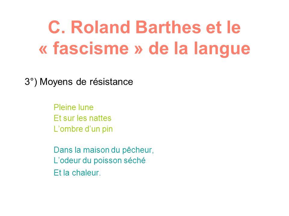 C. Roland Barthes et le « fascisme » de la langue 3°) Moyens de résistance Pleine lune Et sur les nattes Lombre dun pin Dans la maison du pêcheur, Lod