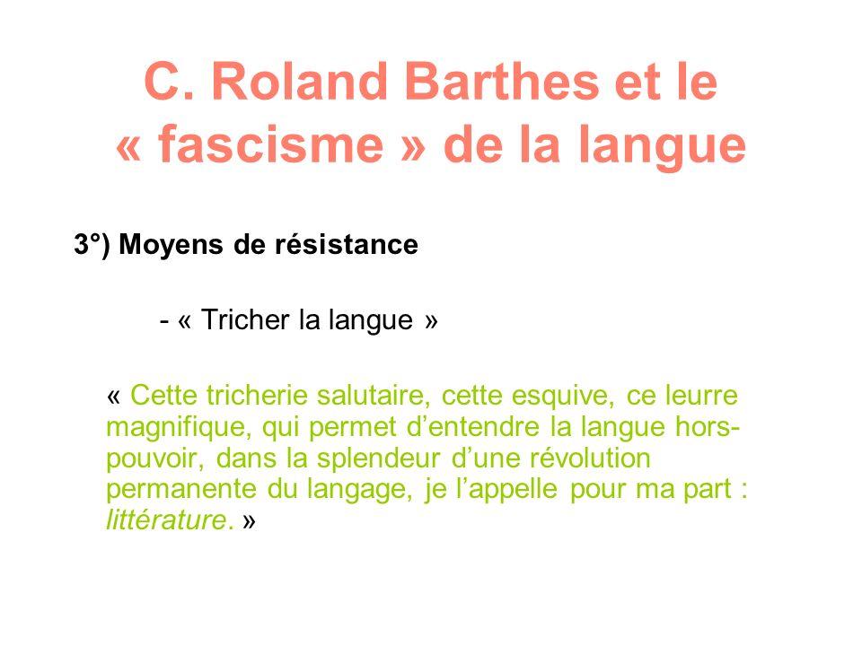 C. Roland Barthes et le « fascisme » de la langue 3°) Moyens de résistance - « Tricher la langue » « Cette tricherie salutaire, cette esquive, ce leur